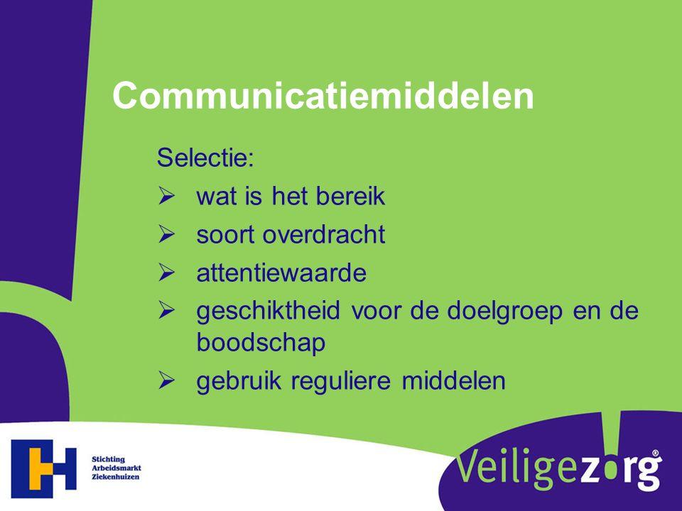 Communicatiemiddelen Selectie:  wat is het bereik  soort overdracht  attentiewaarde  geschiktheid voor de doelgroep en de boodschap  gebruik regu