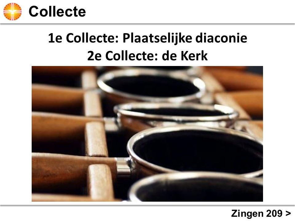 Zingen 209 > 1e Collecte: Plaatselijke diaconie 2e Collecte: de Kerk
