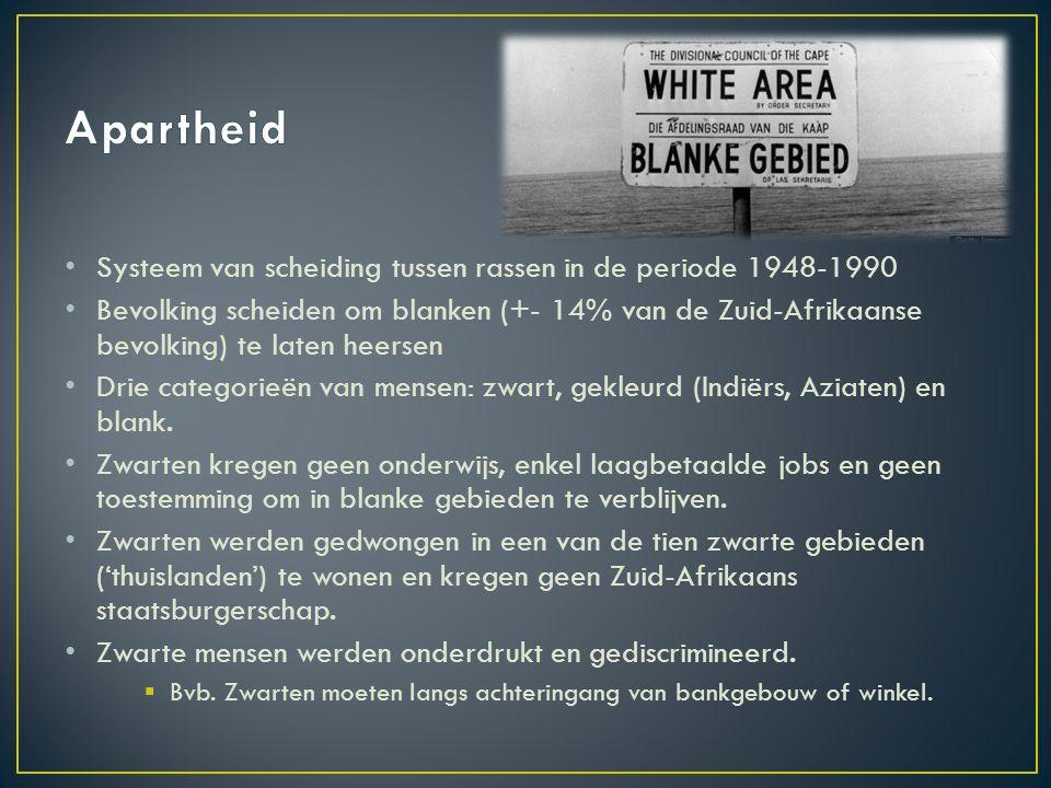 Systeem van scheiding tussen rassen in de periode 1948-1990 Bevolking scheiden om blanken (+- 14% van de Zuid-Afrikaanse bevolking) te laten heersen Drie categorieën van mensen: zwart, gekleurd (Indiërs, Aziaten) en blank.