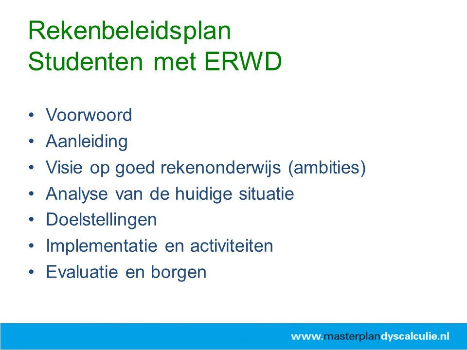 Voorwoord Aanleiding Visie op goed rekenonderwijs (ambities) Analyse van de huidige situatie Doelstellingen Implementatie en activiteiten Evaluatie en borgen Rekenbeleidsplan Studenten met ERWD