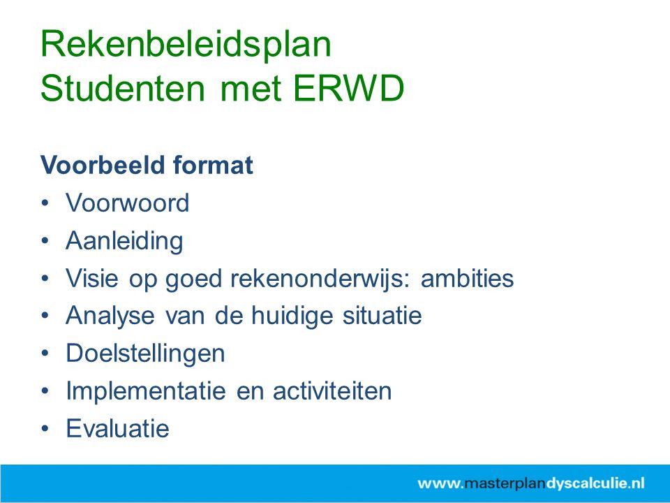 Voorbeeld format Voorwoord Aanleiding Visie op goed rekenonderwijs: ambities Analyse van de huidige situatie Doelstellingen Implementatie en activiteiten Evaluatie Rekenbeleidsplan Studenten met ERWD
