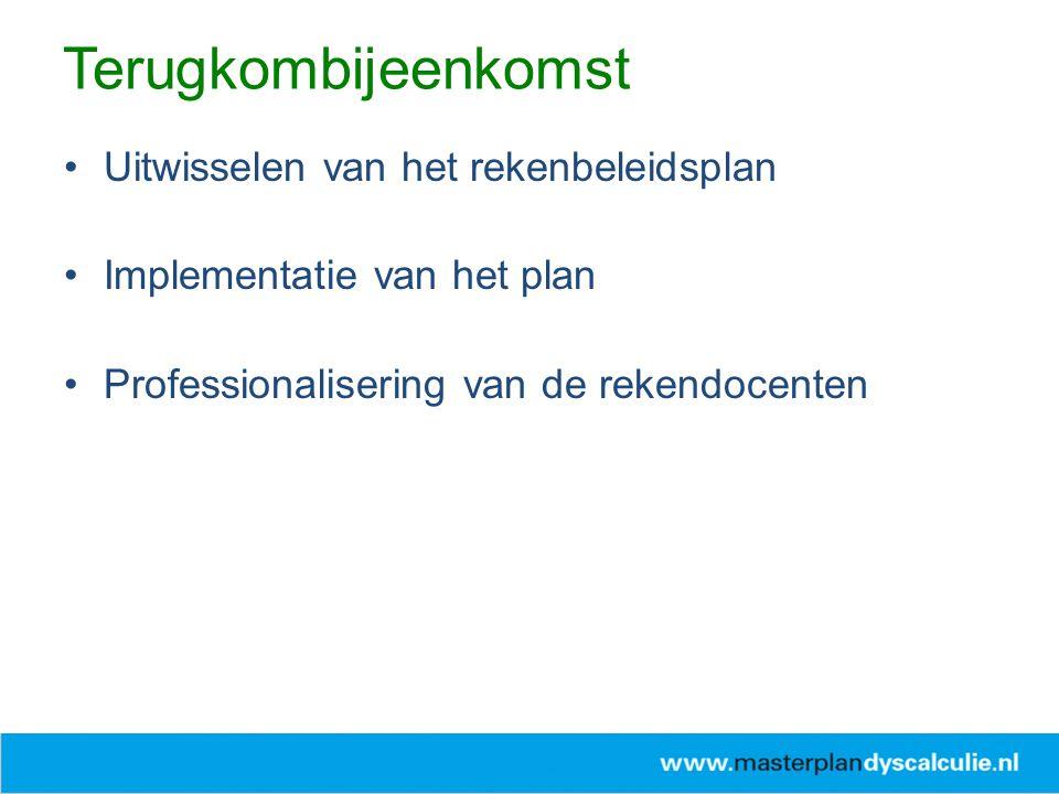 Uitwisselen van het rekenbeleidsplan Implementatie van het plan Professionalisering van de rekendocenten Terugkombijeenkomst