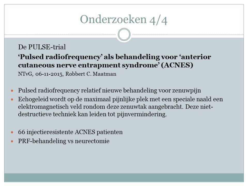 Onderzoeken 4/4 De PULSE-trial 'Pulsed radiofrequency' als behandeling voor 'anterior cutaneous nerve entrapment syndrome' (ACNES) NTvG, 06-11-2015, R