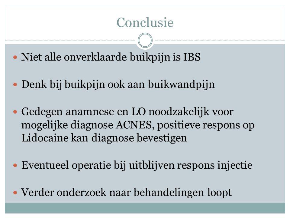 Conclusie Niet alle onverklaarde buikpijn is IBS Denk bij buikpijn ook aan buikwandpijn Gedegen anamnese en LO noodzakelijk voor mogelijke diagnose AC