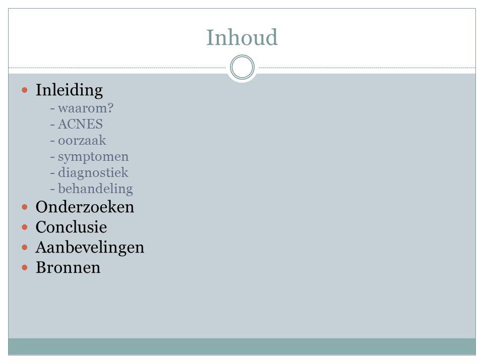 Inhoud Inleiding - waarom? - ACNES - oorzaak - symptomen - diagnostiek - behandeling Onderzoeken Conclusie Aanbevelingen Bronnen