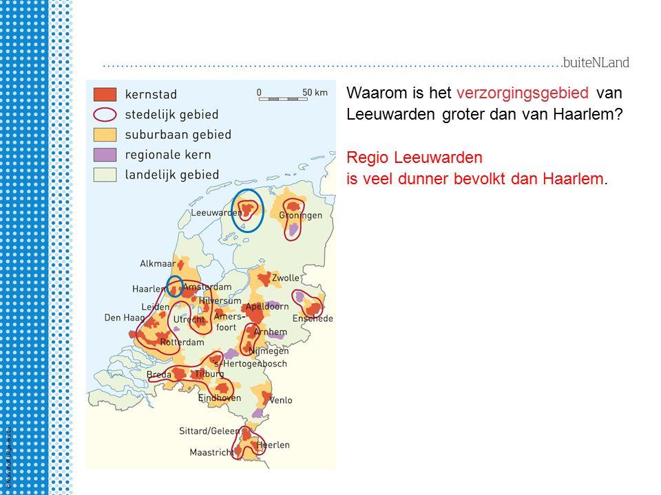 Waarom is het verzorgingsgebied van Leeuwarden groter dan van Haarlem? Regio Leeuwarden is veel dunner bevolkt dan Haarlem.