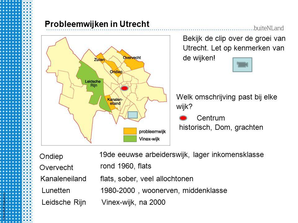 Probleemwijken in Utrecht Bekijk de clip over de groei van Utrecht. Let op kenmerken van de wijken! Centrum historisch, Dom, grachten Welk omschrijvin