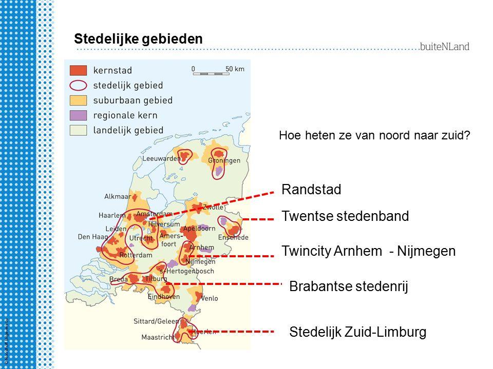 Randstad Twentse stedenband Brabantse stedenrij Stedelijk Zuid-Limburg Twincity Arnhem - Nijmegen Stedelijke gebieden Hoe heten ze van noord naar zuid