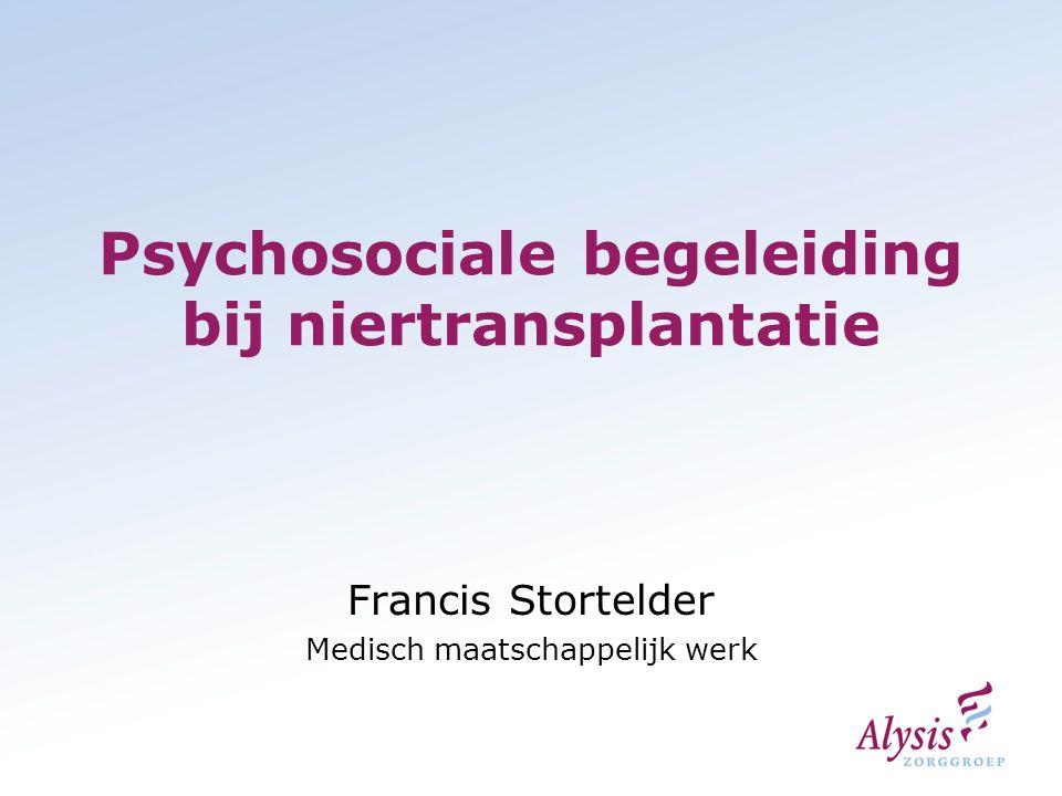 Psychosociale begeleiding bij niertransplantatie Francis Stortelder Medisch maatschappelijk werk