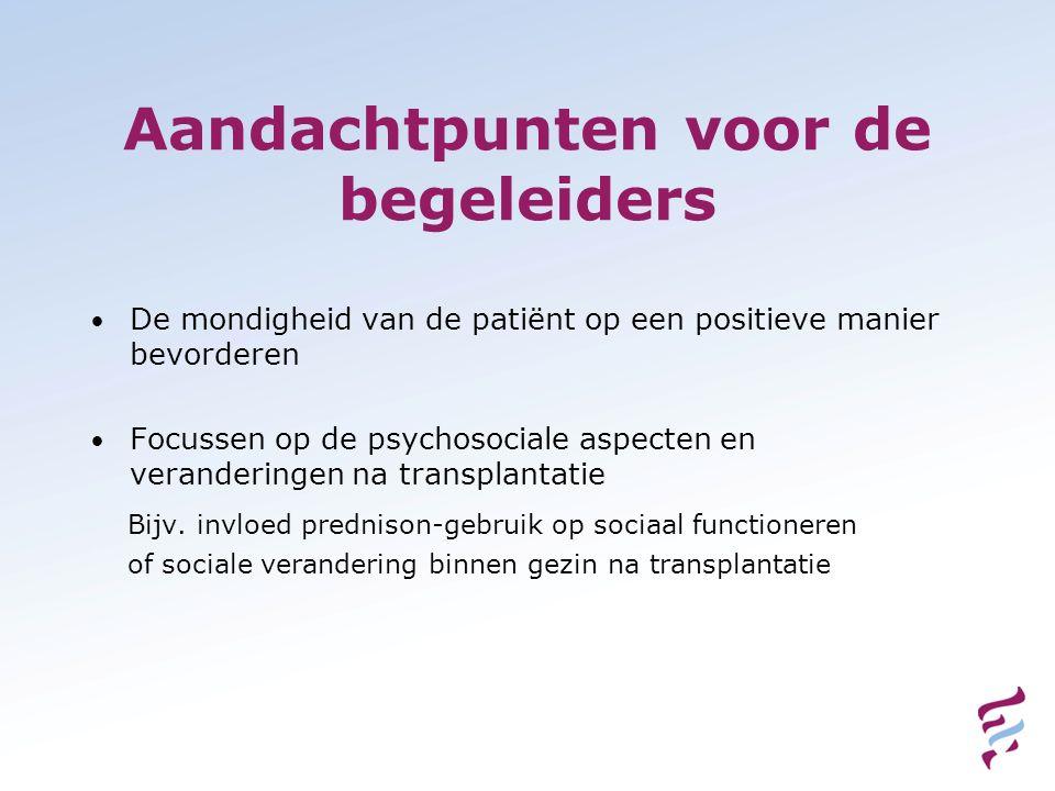 Aandachtpunten voor de begeleiders De mondigheid van de patiënt op een positieve manier bevorderen Focussen op de psychosociale aspecten en veranderin