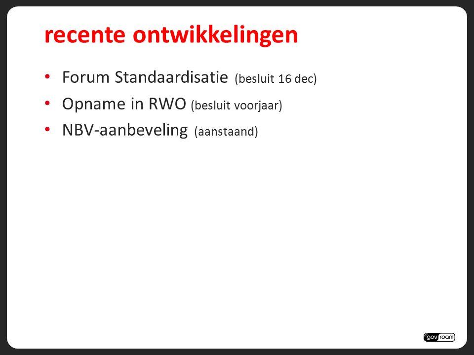 recente ontwikkelingen Forum Standaardisatie (besluit 16 dec) Opname in RWO (besluit voorjaar) NBV-aanbeveling (aanstaand)