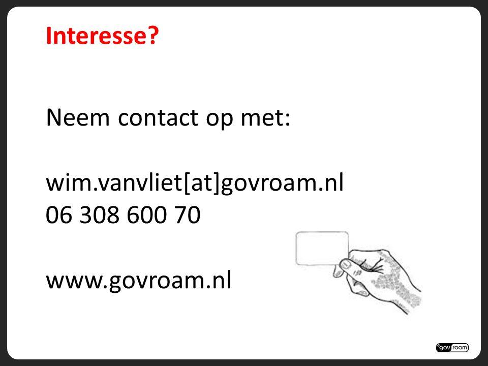 Interesse Neem contact op met: wim.vanvliet[at]govroam.nl 06 308 600 70 www.govroam.nl