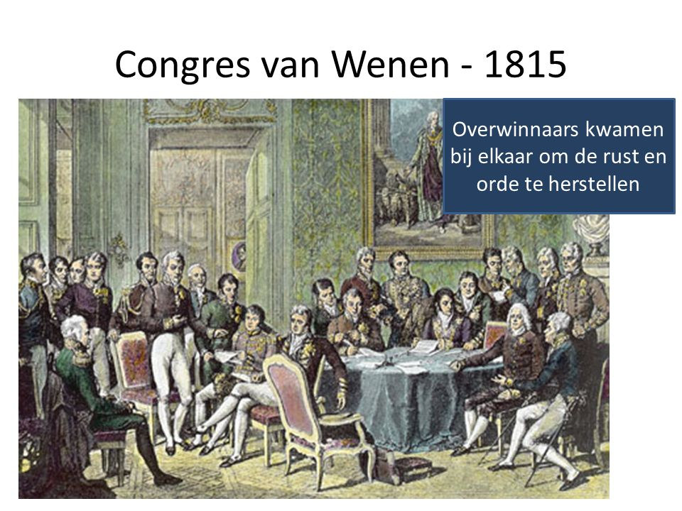 Congres van Wenen - 1815 Overwinnaars kwamen bij elkaar om de rust en orde te herstellen