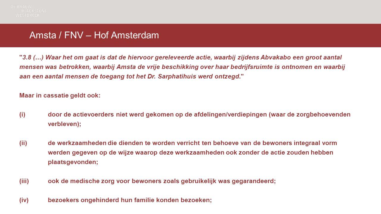 Amsta / FNV – Hof Amsterdam 3.8 (…) Waar het om gaat is dat de hiervoor gereleveerde actie, waarbij zijdens Abvakabo een groot aantal mensen was betrokken, waarbij Amsta de vrije beschikking over haar bedrijfsruimte is ontnomen en waarbij aan een aantal mensen de toegang tot het Dr.