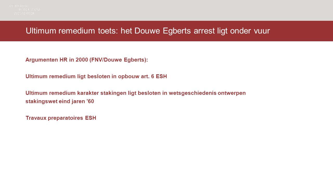 Ultimum remedium toets: het Douwe Egberts arrest ligt onder vuur Argumenten HR in 2000 (FNV/Douwe Egberts): Ultimum remedium ligt besloten in opbouw art.