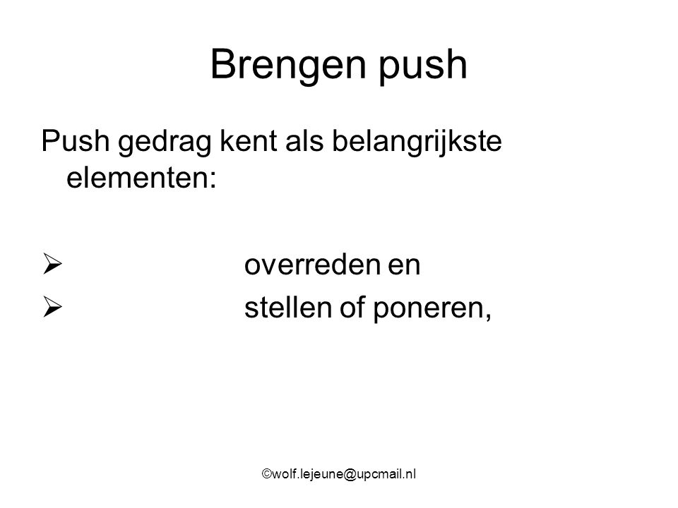 Brengen push Push gedrag kent als belangrijkste elementen:  overreden en  stellen of poneren, ©wolf.lejeune@upcmail.nl