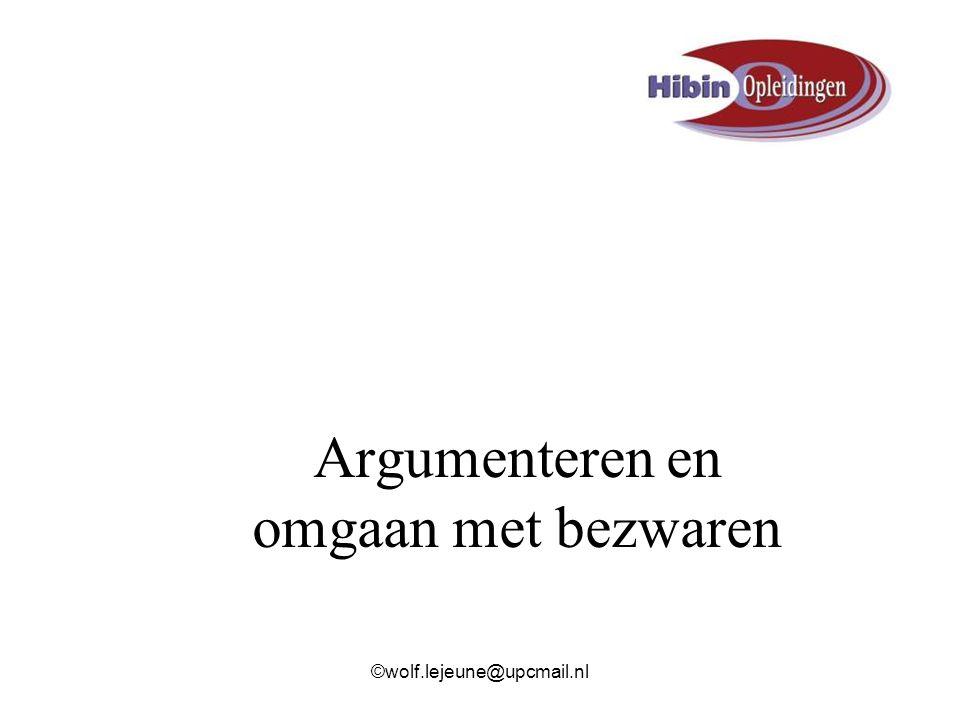 Argumenteren en omgaan met bezwaren ©wolf.lejeune@upcmail.nl