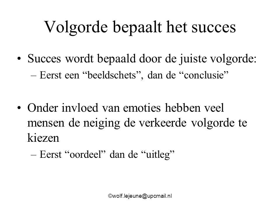 """Volgorde bepaalt het succes Succes wordt bepaald door de juiste volgorde: –Eerst een """"beeldschets"""", dan de """"conclusie"""" Onder invloed van emoties hebbe"""