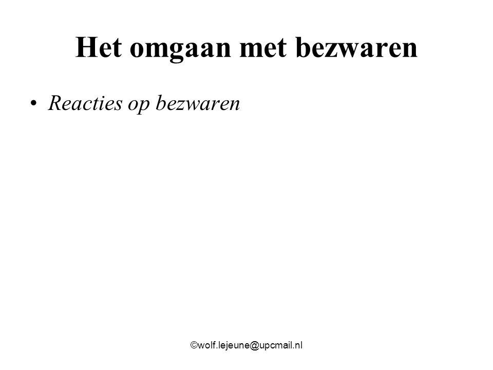 Het omgaan met bezwaren Reacties op bezwaren ©wolf.lejeune@upcmail.nl