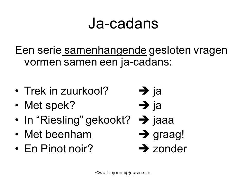 """Ja-cadans Een serie samenhangende gesloten vragen vormen samen een ja-cadans: Trek in zuurkool?  ja Met spek?  ja In """"Riesling"""" gekookt?  jaaa Met"""