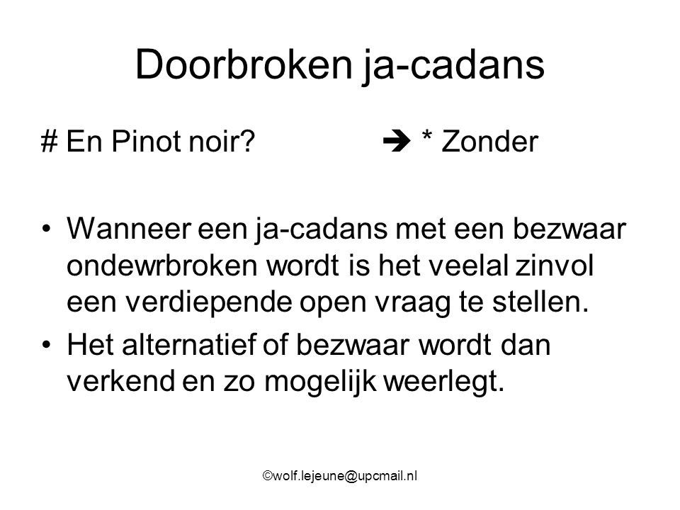 Doorbroken ja-cadans # En Pinot noir?  * Zonder Wanneer een ja-cadans met een bezwaar ondewrbroken wordt is het veelal zinvol een verdiepende open vr