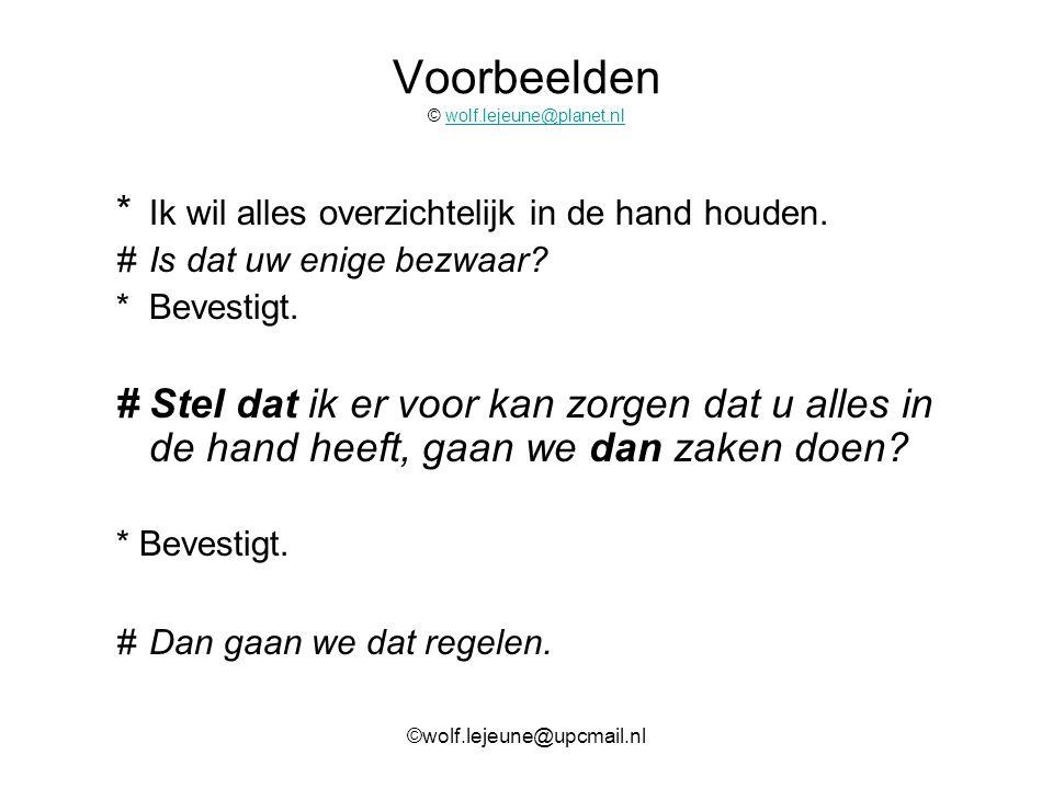 Voorbeelden © wolf.lejeune@planet.nlwolf.lejeune@planet.nl * Ik wil alles overzichtelijk in de hand houden. #Is dat uw enige bezwaar? *Bevestigt. #Ste