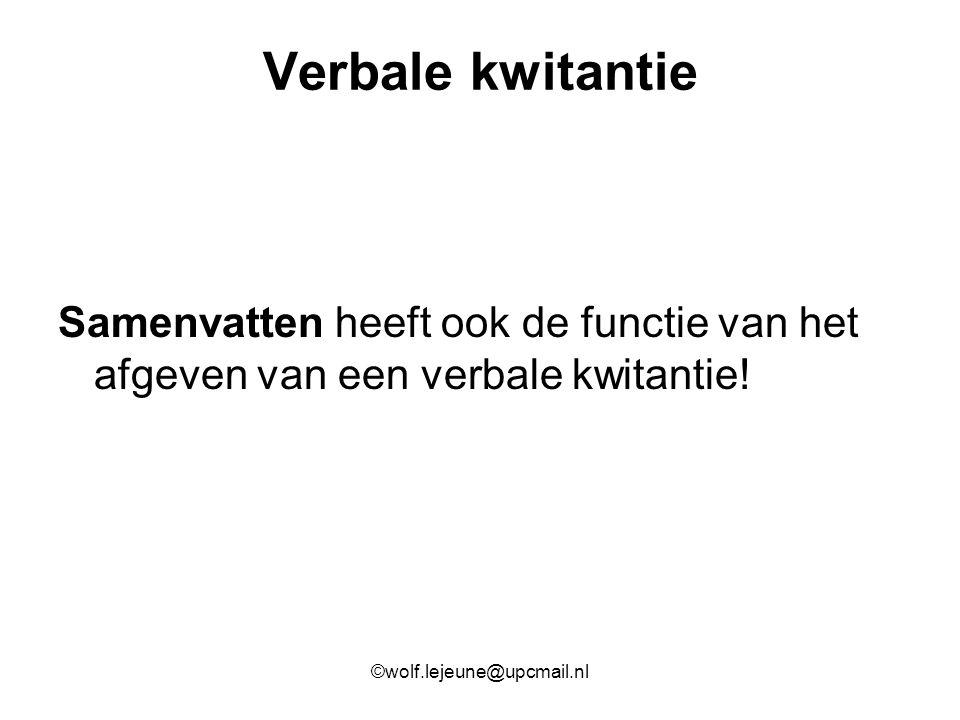 Verbale kwitantie Samenvatten heeft ook de functie van het afgeven van een verbale kwitantie! ©wolf.lejeune@upcmail.nl