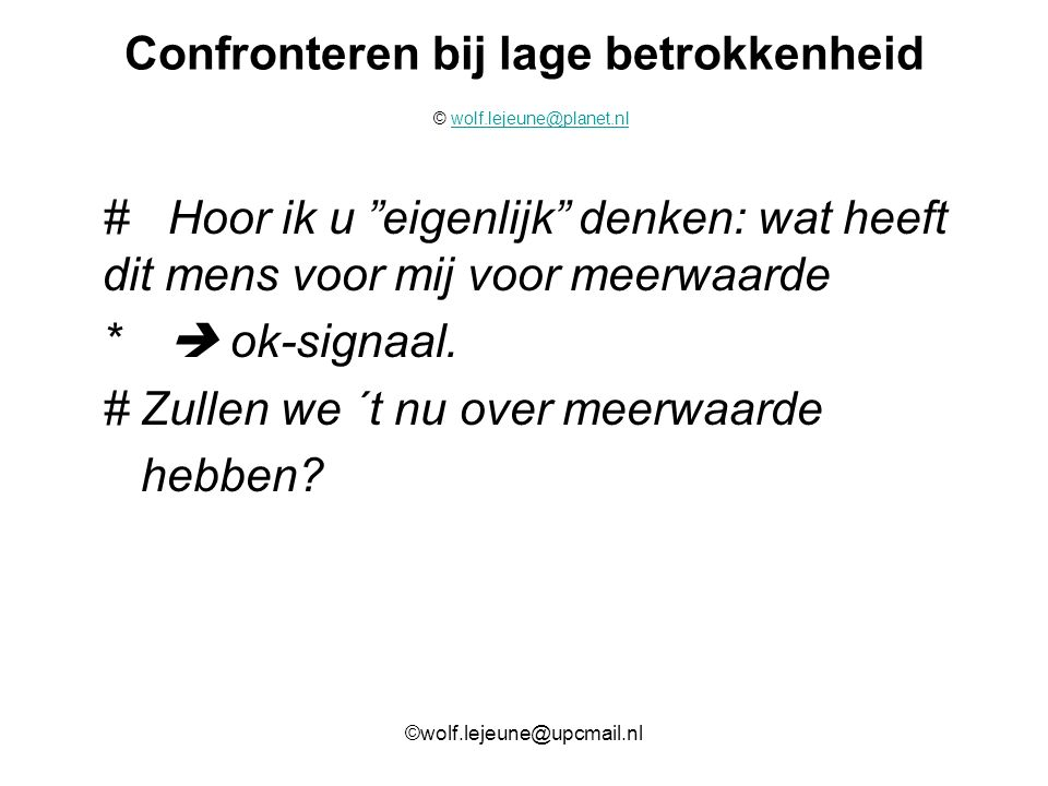 """Confronteren bij lage betrokkenheid © wolf.lejeune@planet.nlwolf.lejeune@planet.nl #Hoor ik u """"eigenlijk"""" denken: wat heeft dit mens voor mij voor mee"""