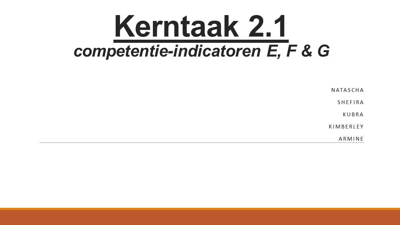 Kerntaak 2.1 competentie-indicatoren E, F & G NATASCHA SHEFIRA KUBRA KIMBERLEY ARMINE