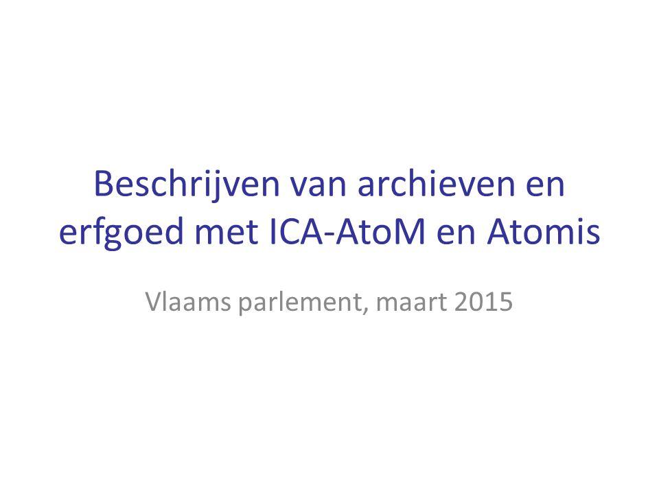 Beschrijven van archieven en erfgoed met ICA-AtoM en Atomis Vlaams parlement, maart 2015