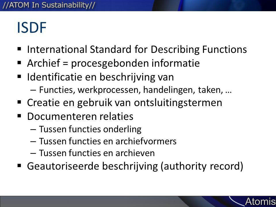 ISDF  International Standard for Describing Functions  Archief = procesgebonden informatie  Identificatie en beschrijving van – Functies, werkproce