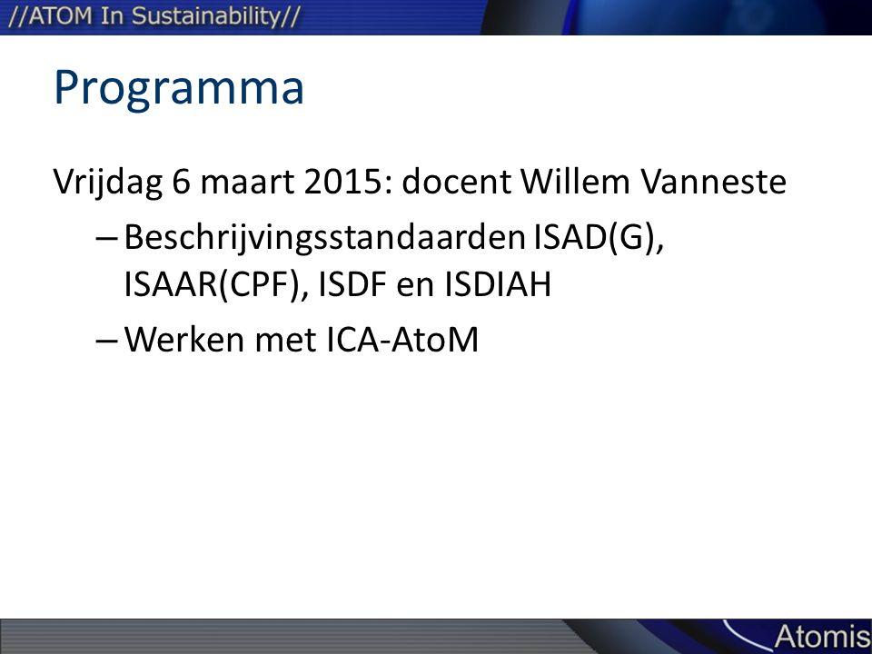 Programma Vrijdag 6 maart 2015: docent Willem Vanneste – Beschrijvingsstandaarden ISAD(G), ISAAR(CPF), ISDF en ISDIAH – Werken met ICA-AtoM