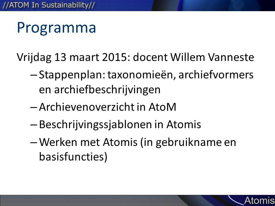 Programma Vrijdag 13 maart 2015: docent Willem Vanneste – Stappenplan: taxonomieën, archiefvormers en archiefbeschrijvingen – Archievenoverzicht in AtoM – Beschrijvingssjablonen in Atomis – Werken met Atomis (in gebruikname en basisfuncties)