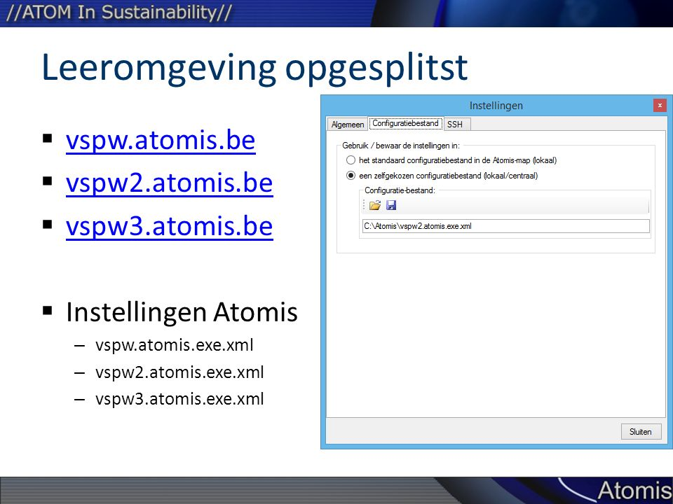 Leeromgeving opgesplitst  vspw.atomis.be vspw.atomis.be  vspw2.atomis.be vspw2.atomis.be  vspw3.atomis.be vspw3.atomis.be  Instellingen Atomis – vspw.atomis.exe.xml – vspw2.atomis.exe.xml – vspw3.atomis.exe.xml