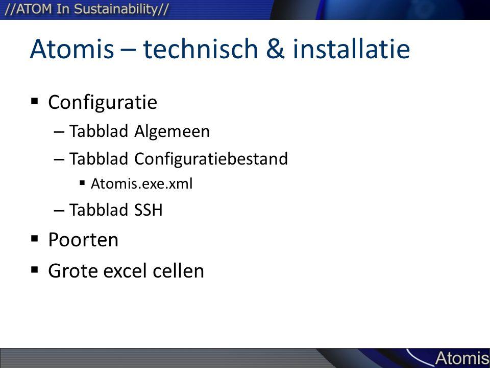 Atomis – technisch & installatie  Configuratie – Tabblad Algemeen – Tabblad Configuratiebestand  Atomis.exe.xml – Tabblad SSH  Poorten  Grote excel cellen