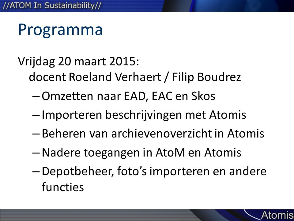 Programma Vrijdag 20 maart 2015: docent Roeland Verhaert / Filip Boudrez – Omzetten naar EAD, EAC en Skos – Importeren beschrijvingen met Atomis – Beh