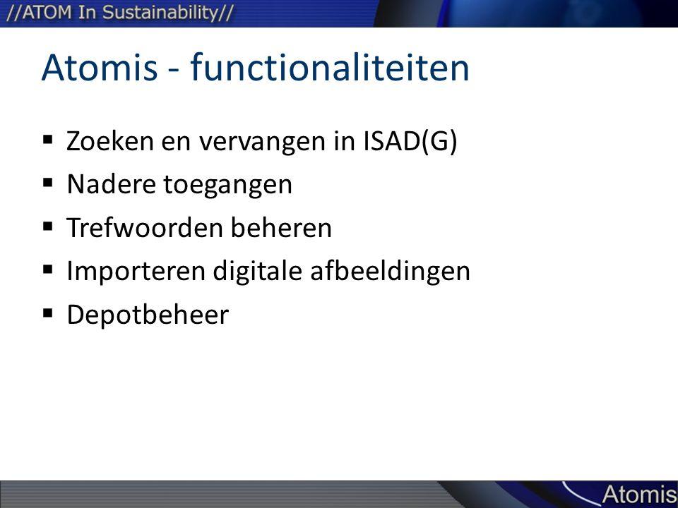 Atomis - functionaliteiten  Zoeken en vervangen in ISAD(G)  Nadere toegangen  Trefwoorden beheren  Importeren digitale afbeeldingen  Depotbeheer