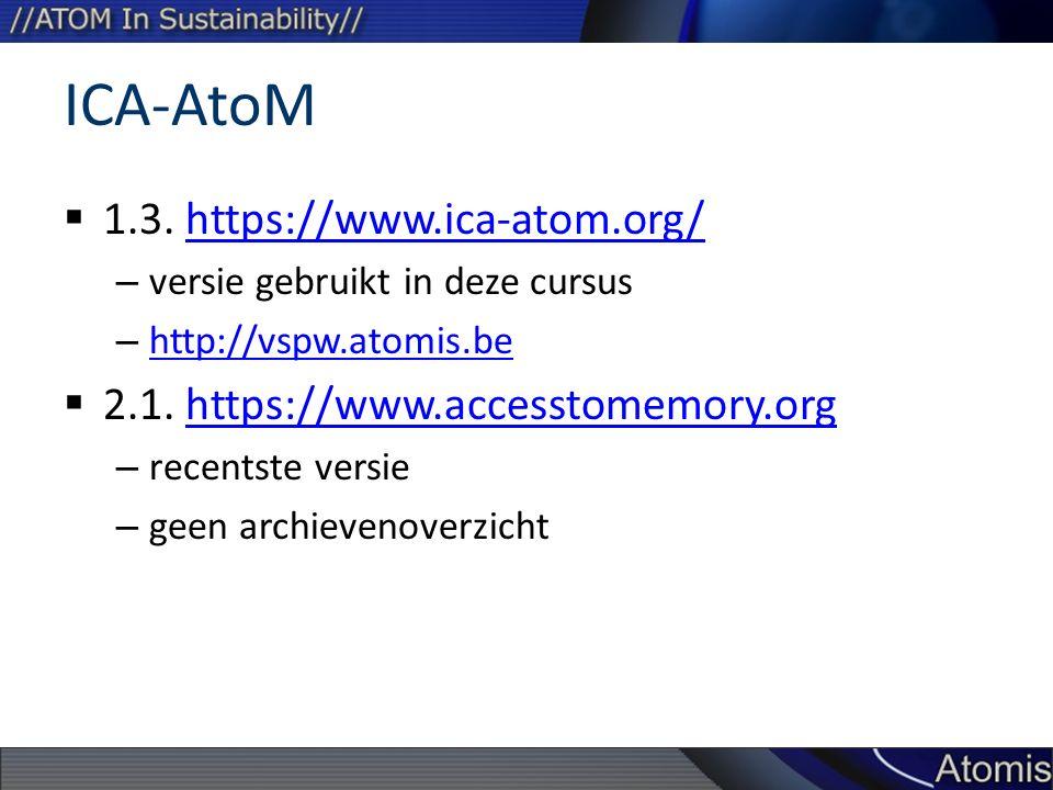 ICA-AtoM  1.3. https://www.ica-atom.org/https://www.ica-atom.org/ – versie gebruikt in deze cursus – http://vspw.atomis.be http://vspw.atomis.be  2.