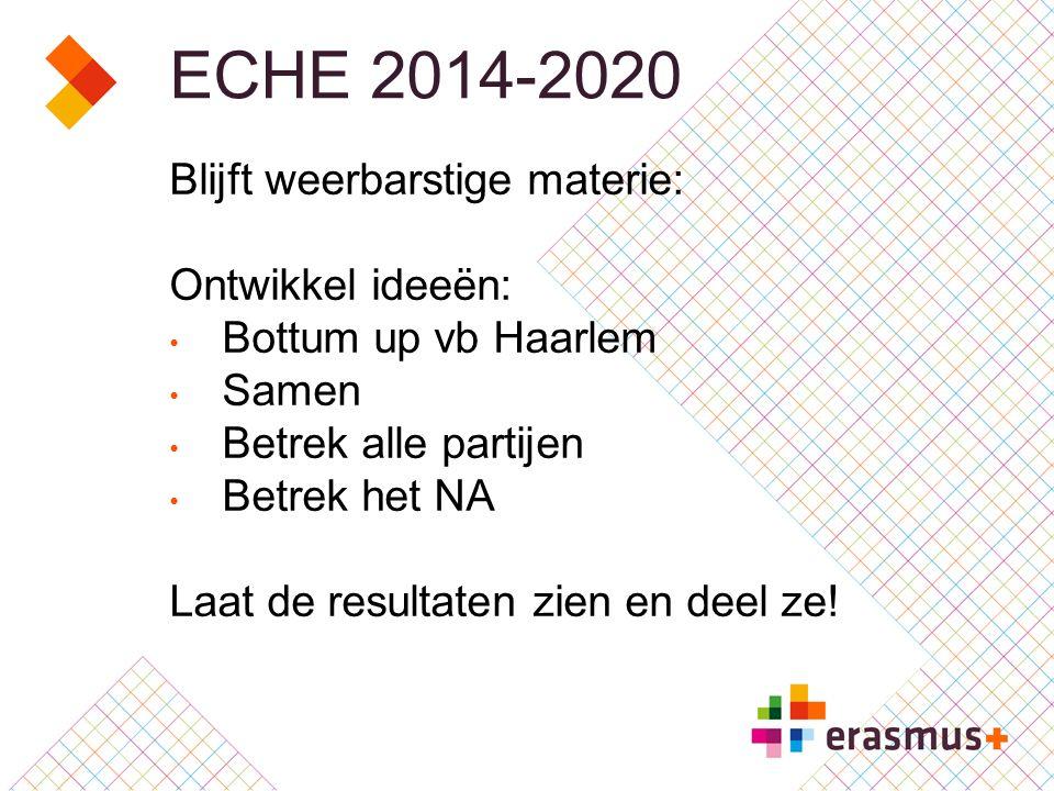 ECHE 2014-2020 Blijft weerbarstige materie: Ontwikkel ideeën: Bottum up vb Haarlem Samen Betrek alle partijen Betrek het NA Laat de resultaten zien en deel ze!
