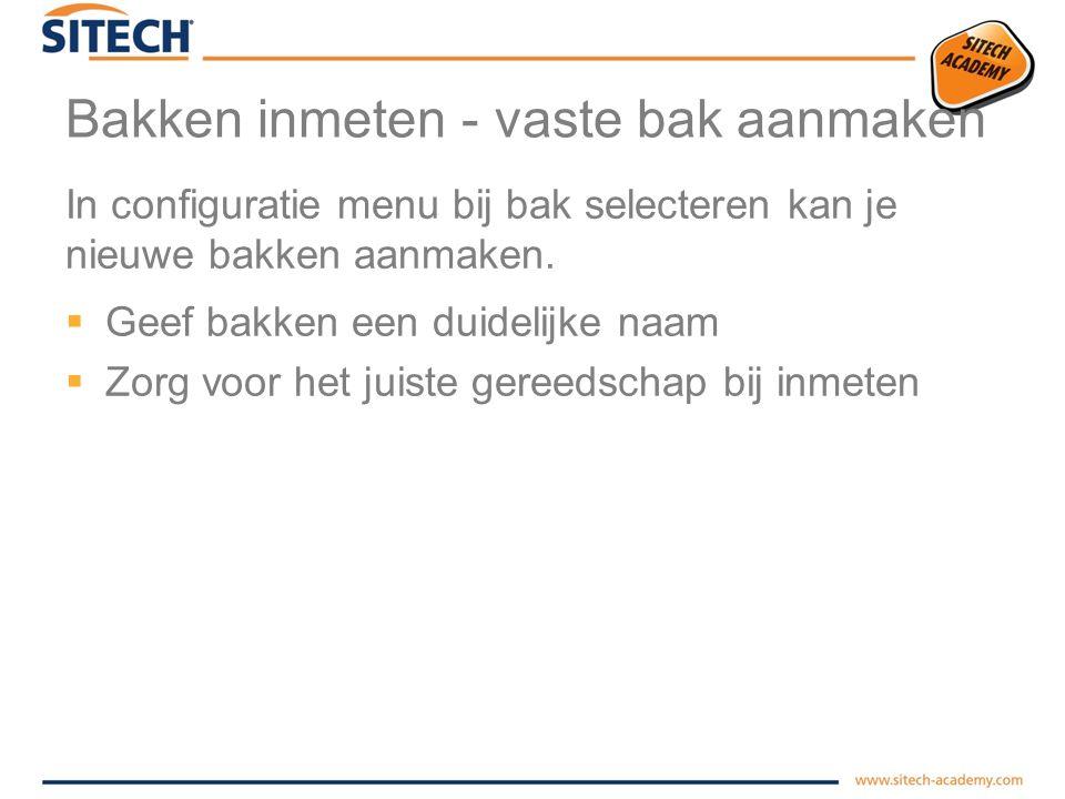 Bakken inmeten - gereedschap  Waterpas  Rolmaat  Schuifbaak  Winkelhaak  Paar extra handen!!
