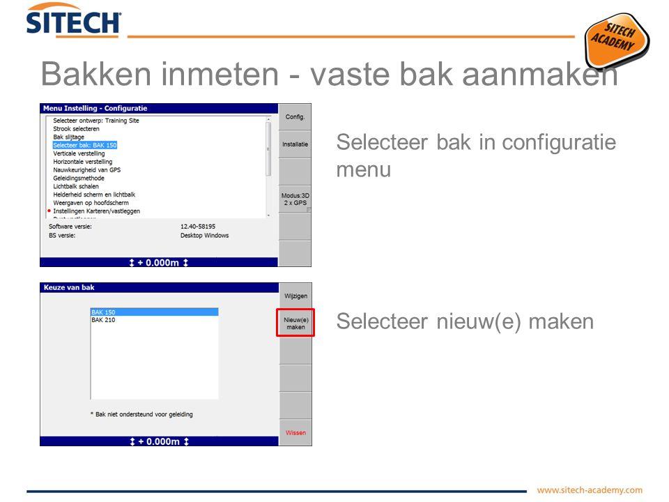 Bakken inmeten - vaste bak aanmaken In configuratie menu bij bak selecteren kan je nieuwe bakken aanmaken.  Geef bakken een duidelijke naam  Zorg vo