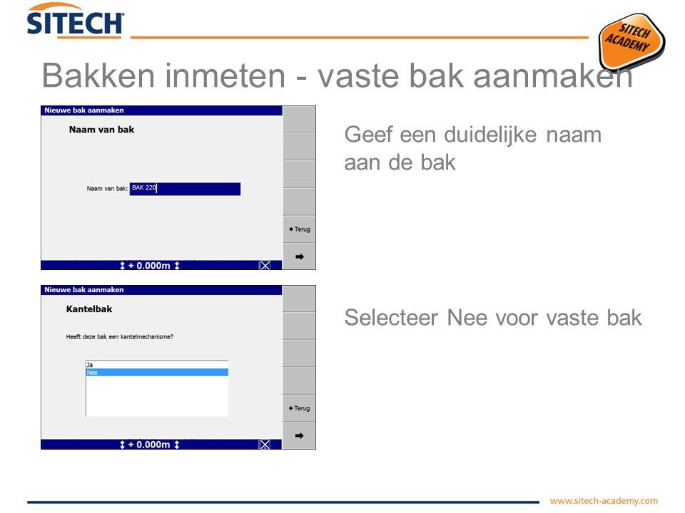 Bakken inmeten - vaste bak aanmaken Selecteer bak in configuratie menu Selecteer nieuw(e) maken