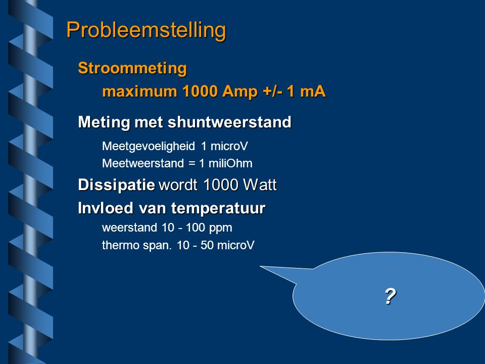 Schematisch Probleem gebieden A = Bekabeling = 10 VoltA = Bekabeling = 10 Volt B = thermo spanning < 1  VB = thermo spanning < 1  V isolatie R>10 M isolatie R>10 M  + - + - Load shunt Pwr suppl A B 1 Volt C