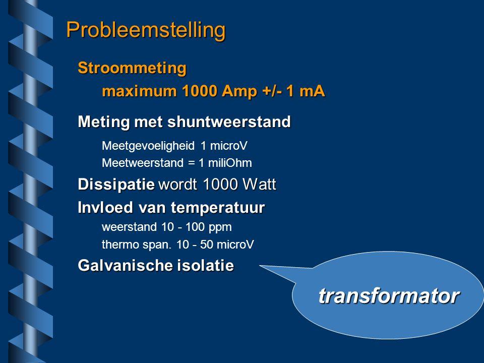 Probleemstelling Stroommeting maximum 1000 Amp +/- 1 mA Meting met shuntweerstand Meetgevoeligheid 1 microV Meetweerstand = 1 miliOhm Dissipatie wordt