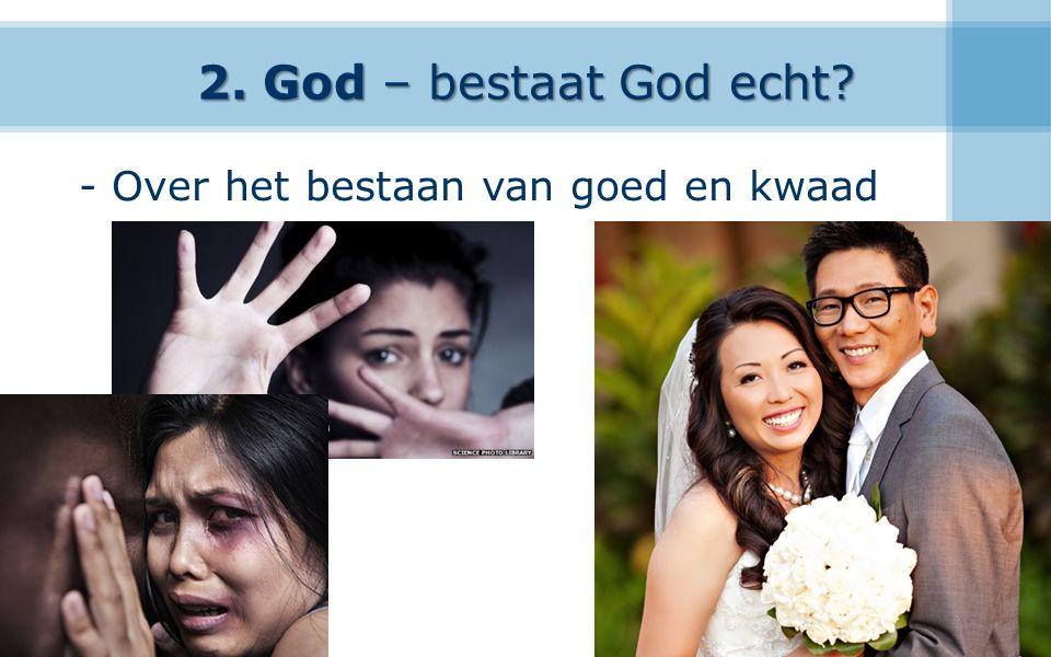 2. God – bestaat God echt - Over het bestaan van goed en kwaad 14