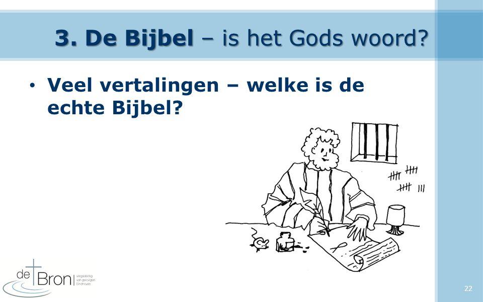 3. De Bijbel – is het Gods woord? Veel vertalingen – welke is de echte Bijbel? 22