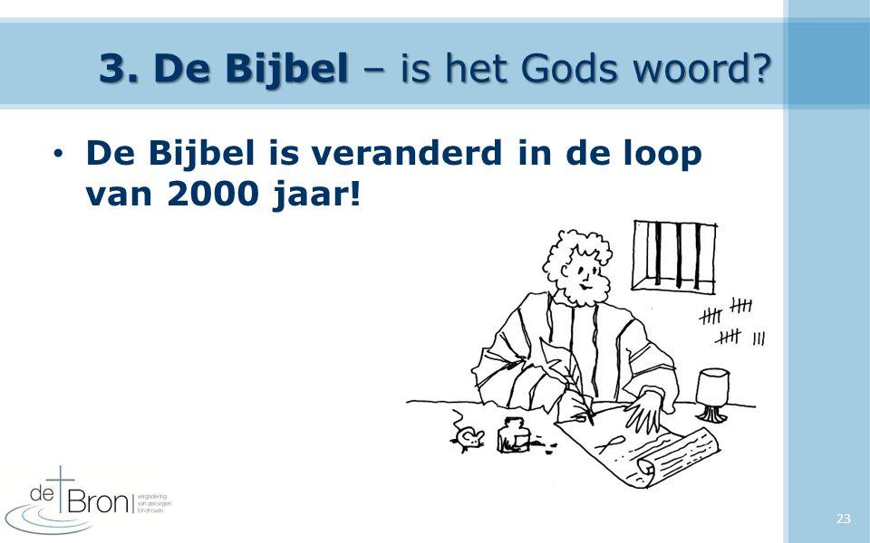 3. De Bijbel – is het Gods woord De Bijbel is veranderd in de loop van 2000 jaar! 23