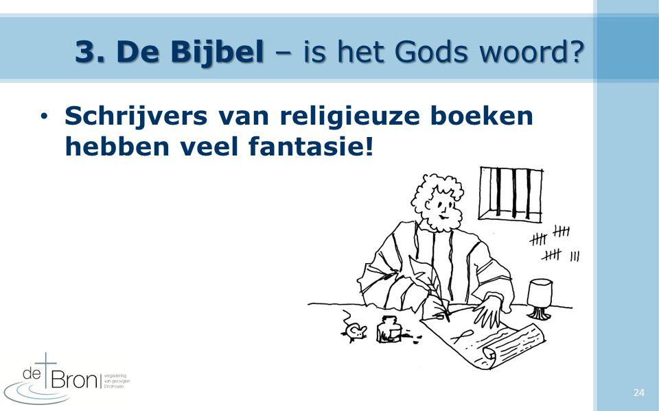 3. De Bijbel – is het Gods woord Schrijvers van religieuze boeken hebben veel fantasie! 24