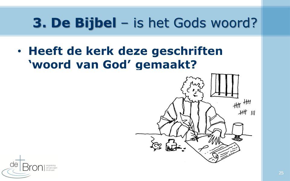 3. De Bijbel – is het Gods woord Heeft de kerk deze geschriften 'woord van God' gemaakt 25