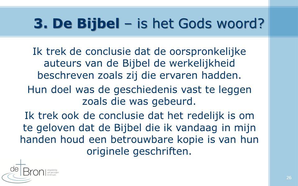 3. De Bijbel – is het Gods woord? Ik trek de conclusie dat de oorspronkelijke auteurs van de Bijbel de werkelijkheid beschreven zoals zij die ervaren